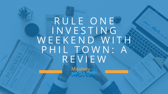 rule one investing weekend with phil town a review mastery of money